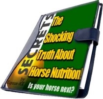 The Shocking Truth About Horse Nutrition, Feeding Your Horse